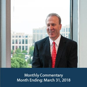 Monthly Commentary: Month Ending: March 31, 2018